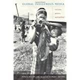 Global Indigenous Media: Cultures, Poetics, and Politics