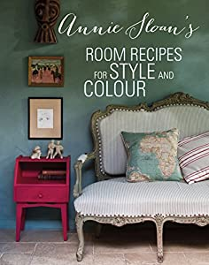 Annie Sloan's Room Recipes for Style and Colour from CICO Books