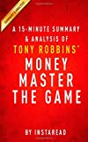 A 15-minute Summary & Analysis of Tony Robbins' MONEY Master the Game: 7 Simple Steps to Financial Freedom