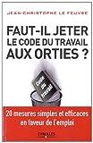 echange, troc Jean-Christophe Le Feuvre - Faut-il jeter le Code du travail aux orties ? 20 mesures simples et efficaces en faveur de l'emploi.
