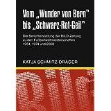 """Vom �Wunder von Bern� bis �Schwarz-Rot-Geil�: Die Berichterstattung der BILD-Zeitung zu den Fu�ballweltmeisterschaften 1954, 1974 und 2006von """"Katja Schmitz-Dr�ger"""""""