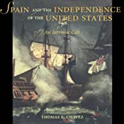 Spain and the Independence of the United States: An Intrinsic Gift | [Thomas E. Chavez]