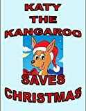 KATY THE KANGAROO SAVES CHRISTMAS: A READ ALOUD STORY For The ENTIRE FAMILY