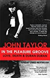 John Taylor In The Pleasure Groove: Love, Death and Duran Duran