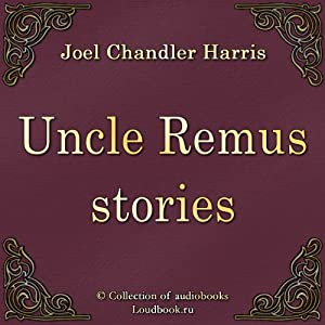 Uncle Remus Stories [Skazki Dyadyushki Rimusa] | [Joel Chandler Harris]