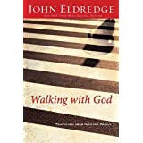 Walking with God: Talk to Him. Hear from Him. Really. ~ John Eldredge