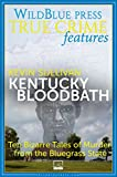 Kentucky Bloodbath: Ten Bizarre Tales of Murder from the Bluegrass State