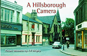 A Hillsborough Camera: Picture Memories by J. R. Wrigley by youbooks.co.uk