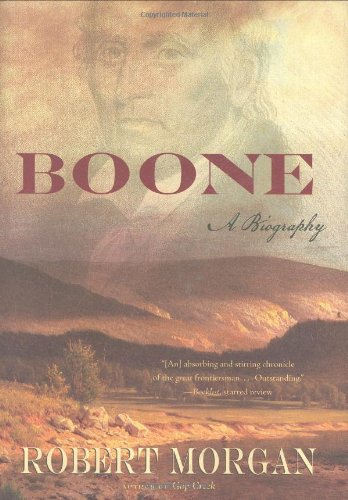 Boone  A Biography, Robert Morgan