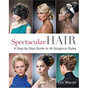 Spectacular Hair: A Step-by-Step Guide to 46 Gorgeous Styles [Paperback]