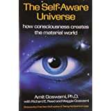 Self-Aware Universe: How Consciousness Creates the Material Worldby Amit Goswami