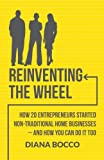 img - for Reinventing the Wheel: How 20 entrepreneurs started non-traditional home businesses -- and how you can do it too book / textbook / text book