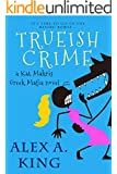 Trueish Crime: A Kat Makris Greek Mafia Novel