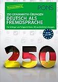 PONS 250 Grammatik-Ãbungen Deutsch als Fremdsprache: Für Anfänger und Fortgeschrittene. Mit ausführlichen Lösungen