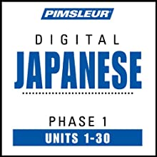 Japanese Phase 1, Units 1-30: Learn to Speak and Understand Japanese with Pimsleur Language Programs  by  Pimsleur Narrated by  uncredited