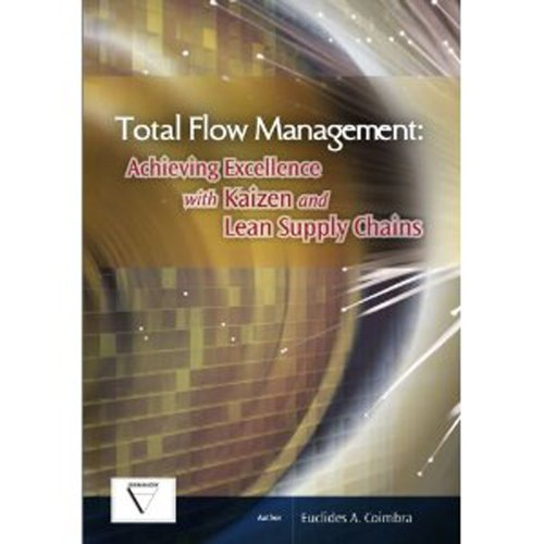 Total Flow Management: Achieving Excellence with Kaizen and Lean Supply Chains
