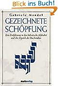 Gezeichnete Schöpfung: Eine Einführung in das hebräische Alphabet und die Mystik der Buchstaben