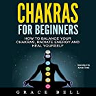 Chakras for Beginners: How to Balance Your Chakras, Radiate Energy and Heal Yourself Hörbuch von Grace Bell Gesprochen von: Kevin Theis