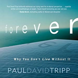 Forever: Why You Can't Live Without It | [Paul David Tripp]