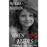 When Love Abides (Freedom in Love: Book 2)by Norma Budden