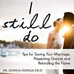 I Still Do: Tips for Saving Your Marriage, Preventing Divorce and Rekindling That Flame | Joshua Osenga