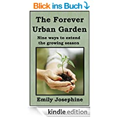 The Forever Urban Garden: Nine Ways To Extend The Growing Season (English Edition)