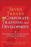 img - for Seven Trends in Corporate Training and Development: Strategies to Align Goals with Employee Needs (FT Press Human Resources) by Tarique, Ibraiz (2014) Hardcover book / textbook / text book