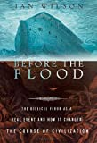 Before the Flood: The Biblical Flood as a Real Event and How It Changed the Course of Civilization (0312304005) by Wilson, Ian