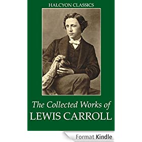 The Collected Works of Lewis Carroll (Unexpurgated Edition) (Halcyon Classics) (English Edition)