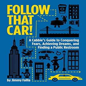 Follow That Car!: A Cabbie's Guide to Conquering Fears, Achieving Dreams, and Finding a Public Restroom | [Jimmy Failla]