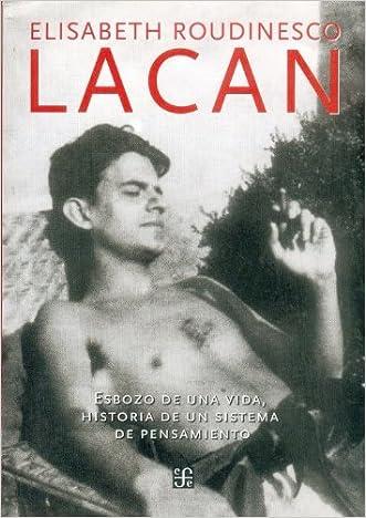 Lacan. Esbozo de una vida, historia de un sistema de pensamiento (Spanish Edition)