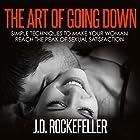 The Art of Going Down: Simple Techniques to Make Your Woman Reach the Peak of Sexual Satisfaction Hörbuch von J.D. Rockefeller Gesprochen von: Eddie Leonard Jr.