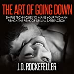 The Art of Going Down: Simple Techniques to Make Your Woman Reach the Peak of Sexual Satisfaction | J.D. Rockefeller