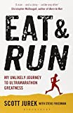 Scott Jurek Eat and Run: My Unlikely Journey to Ultramarathon Greatness