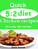 Quick 5:2 diet chicken recipes: All under 300 calories (English Edition)