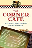 The Corner Cafe: A Tasty Collection of Short Stories (BBT Cafe Authors Book 1)