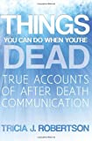 Things You Can Do When Youre Dead!: True Accounts of After Death Communication