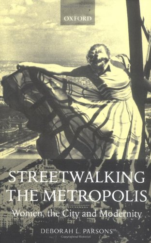 Amazon.com: Streetwalking the Metropolis: Women, the City, and Modernity (9780198186830): Deborah L. Parsons: Books