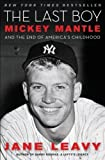 By Jane Leavy: The Last Boy: Mickey Mantle and the End of Americas Childhood
