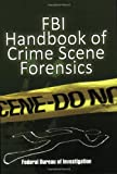img - for FBI Handbook of Crime Scene Forensics book / textbook / text book