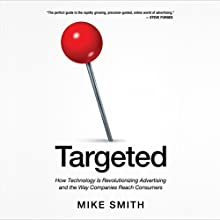 Targeted: How Technology Is Revolutionizing Advertising and the Way Companies Reach Consumers (       UNABRIDGED) by Mike Smith Narrated by Michael Smith
