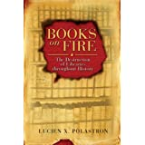 Books on Fire: The Destruction of Libraries throughout History ~ Lucien X. Polastron