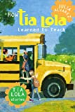 How Tia Lola Learned to Teach (The Tia Lola Stories)