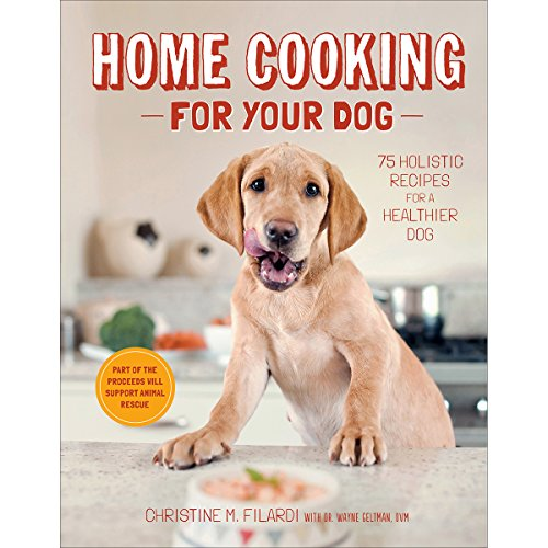 Home Cooking for Your Dog: 75 Holistic Recipes for a Healthier Dog (Recipes For Dog Food compare prices)