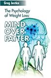 Mind Over Fatter: The Psychology Of Weight Loss