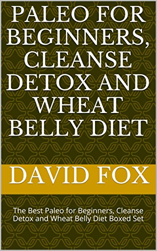 Paleo for Beginners, Cleanse Detox and Wheat Belly Diet: The Best Paleo for Beginners, Cleanse Detox and Wheat Belly Diet Boxed Set by David Fox, Evernote
