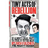 Tiny Acts of Rebellion: 97 Almost-Legal Ways to Stick It to the Manby Rich Fulcher