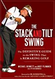 img - for The Stack and Tilt Swing: The Definitive Guide to the Swing That Is Remaking Golf book / textbook / text book