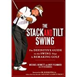 The Stack and Tilt Swing: The Definitive Guide to the Swing That Is Remaking Golfby Michael Bennett