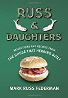 Russ &amp; Daughters: Reflections and Recipes from the House That Herring Built